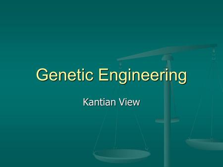 Genetic Engineering Kantian View.