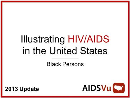 2013 Update Illustrating HIV/AIDS in the United States Black Persons.