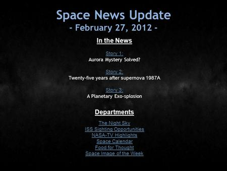 Space News Update - February 27, 2012 - In the News Story 1: Story 1: Aurora Mystery Solved? Story 2: Story 2: Twenty-five years after supernova 1987A.