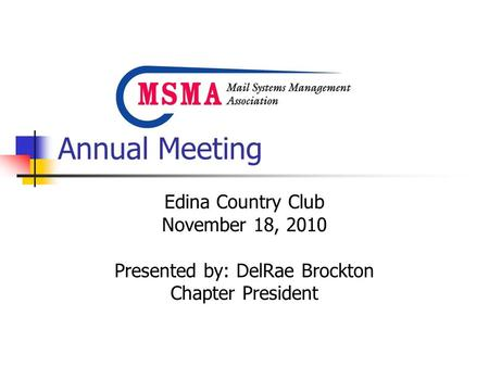 Annual Meeting Edina Country Club November 18, 2010 Presented by: DelRae Brockton Chapter President.