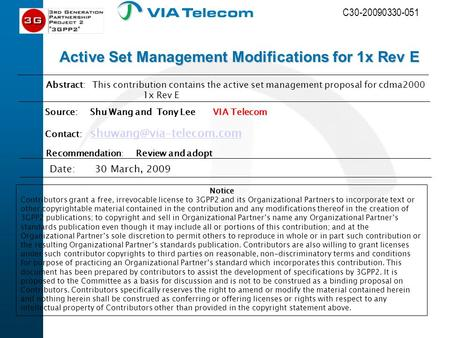 C30-20090330-051 Date:30 March, 2009 Abstract: This contribution contains the active set management proposal for cdma2000 1x Rev E Notice Contributors.