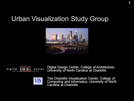 1 Digital Design Center, College of Architecture, University of North Carolina at Charlotte The Charlotte Visualization Center, College of Computing and.