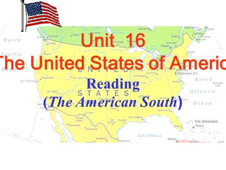 Unit 16 The United States of America The United States of America Reading ) (The American South )