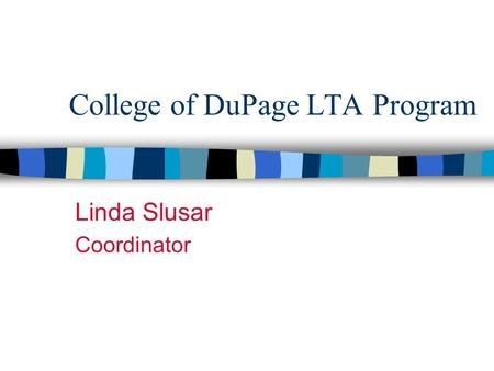 College of DuPage LTA Program Linda Slusar Coordinator.