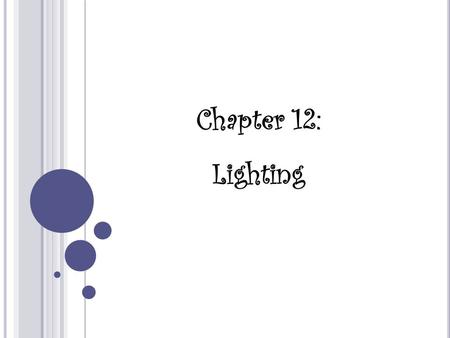 Chapter 12: Lighting. Direction of Light The direction of light is important because it affects shadows. Light can emphasize or diminish texture and volume.