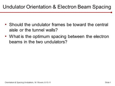 Undulator Orientation & Electron Beam Spacing Should the undulator frames be toward the central aisle or the tunnel walls? What is the optimum spacing.