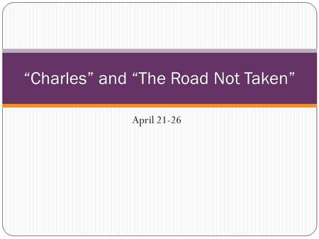 "April 21-26 ""Charles"" and ""The Road Not Taken"". Monday, April 21, 2014 Practice Prior SkillsLearning Goals ________ means at the same time. __________."