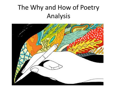 The Why and How of Poetry Analysis. Why Analyze Poetry? Why analyze anything?