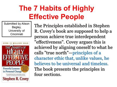 The 7 Habits of Highly Effective People The Principles established in Stephen R. Covey's book are supposed to help a person achieve true interdependent.