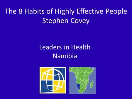 The 8 Habits of Highly Effective People Stephen Covey Leaders in Health Namibia.