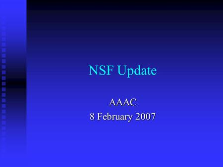 NSF Update AAAC 8 February 2007. Update Topics FY2007 Budget Situation FY2007 Budget Situation FY2008 Request FY2008 Request Senior Review Status and.
