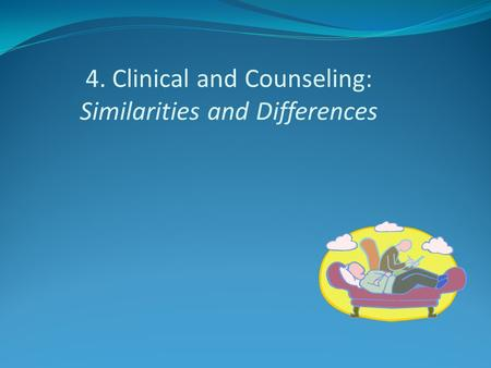 4. Clinical and Counseling: Similarities and Differences.