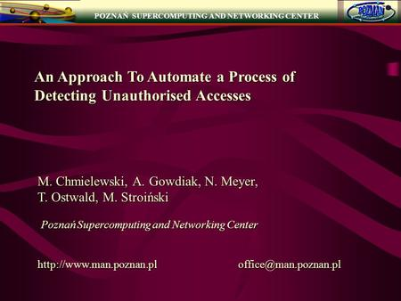 An Approach To Automate a Process of Detecting Unauthorised Accesses M. Chmielewski, A. Gowdiak, N. Meyer, T. Ostwald, M. Stroiński