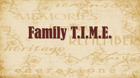 "Family T.I.M.E.. The Importance of Family T.I.M.E. Benjamin Franklin: ""Do not squander time, for it is the stuff life is made of."" Psalms 90:12 (ESV)"
