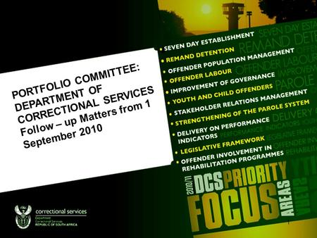 PORTFOLIO COMMITTEE: DEPARTMENT OF CORRECTIONAL SERVICES Follow – up Matters from 1 September 2010 1.