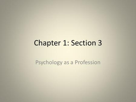 Chapter 1: Section 3 Psychology as a Profession. What is a Psychologist Psychologist- scientist trained to observe, analyze and evaluate behavior Psychiatrist-