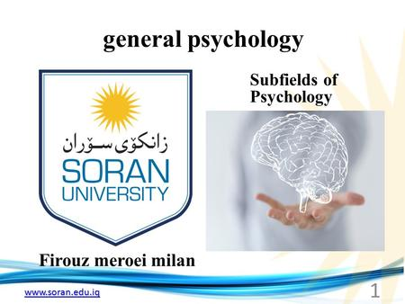 Www.soran.edu.iq general psychology Firouz meroei milan Subfields of Psychology 1.