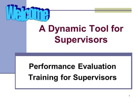 1 A Dynamic Tool for Supervisors Performance Evaluation Training for Supervisors.