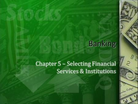 Banking Chapter 5 – Selecting Financial Services & Institutions.
