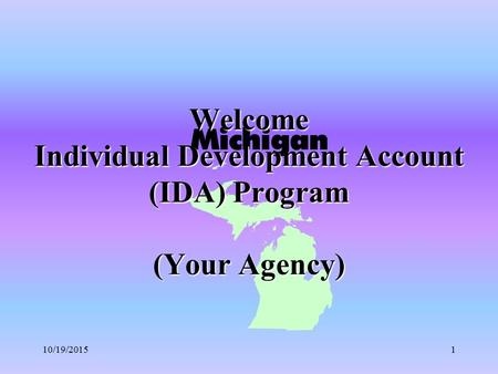 10/19/20151 Welcome Individual Development Account (IDA) Program (Your Agency)