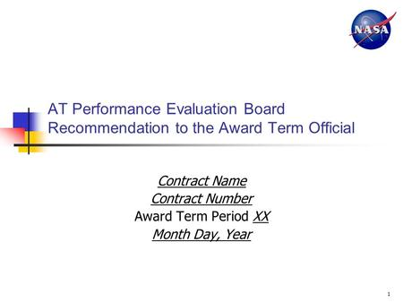 1 AT Performance Evaluation Board Recommendation to the Award Term Official Contract Name Contract Number Award Term Period XX Month Day, Year.