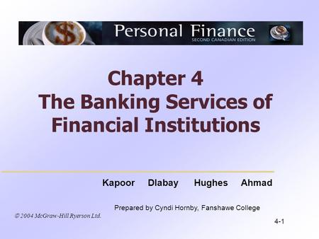  2004 McGraw-Hill Ryerson Ltd. Kapoor Dlabay Hughes Ahmad Prepared by Cyndi Hornby, Fanshawe College Chapter 4 The Banking Services of Financial Institutions.