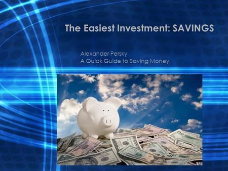 The Easiest Investment: SAVINGS Alexander Persky A Quick Guide to Saving Money.