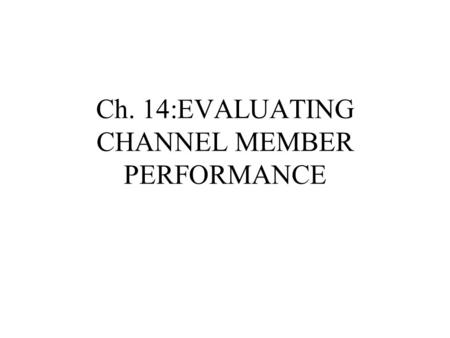 Ch. 14:EVALUATING CHANNEL MEMBER PERFORMANCE