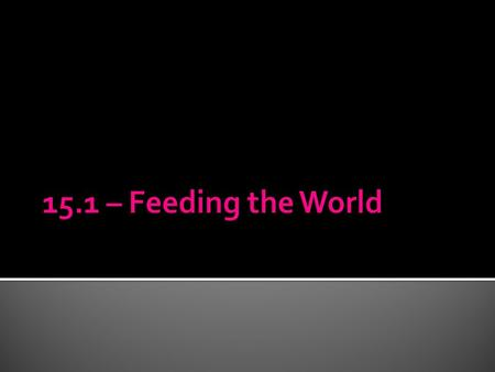 15.1 – Feeding the World.