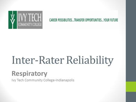 Inter-Rater Reliability Respiratory Ivy Tech Community College-Indianapolis.