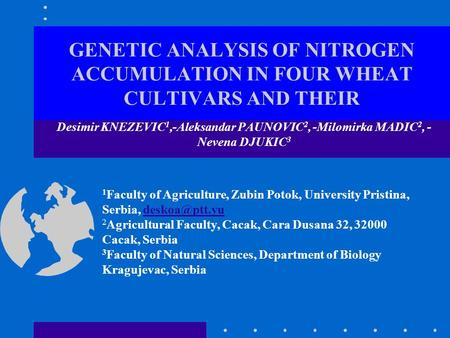 GENETIC ANALYSIS OF NITROGEN ACCUMULATION IN FOUR WHEAT CULTIVARS AND THEIR Desimir KNEZEVIC 1,-Aleksandar PAUNOVIC 2, -Milomirka MADIC 2, - Nevena DJUKIC.