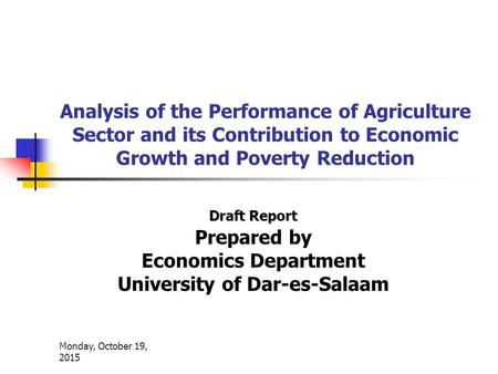 Monday, October 19, 2015 Analysis of the Performance of Agriculture Sector and its Contribution to Economic Growth and Poverty Reduction Draft Report Prepared.