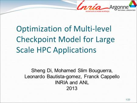 1/20 Optimization of Multi-level Checkpoint Model for Large Scale HPC Applications Sheng Di, Mohamed Slim Bouguerra, Leonardo Bautista-gomez, Franck Cappello.