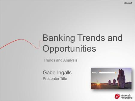 BG Trends and Analysis Banking Trends and Opportunities Gabe Ingalls Presenter Title.