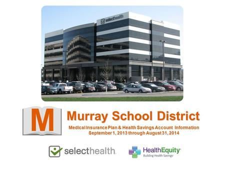 M Murray School District Medical Insurance Plan & Health Savings Account Information September 1, 2013 through August 31, 2014.