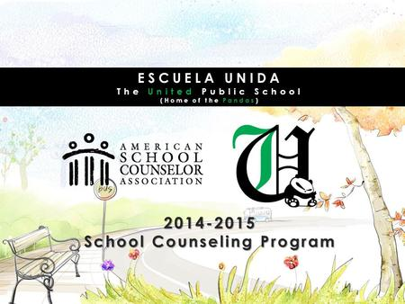 ESCUELA UNIDA The United Public School (Home of the Pandas) 2014-2015 School Counseling Program.