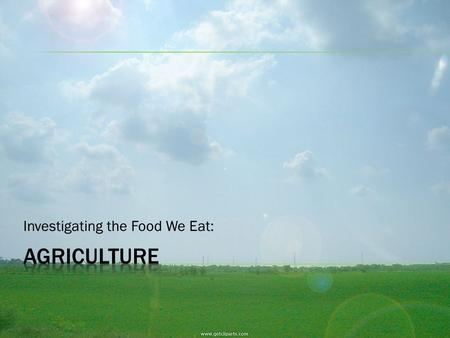 Investigating the Food We Eat:.  Explain the challenge of feeding a growing human population.  Identify goals, methods, and environmental impacts of.