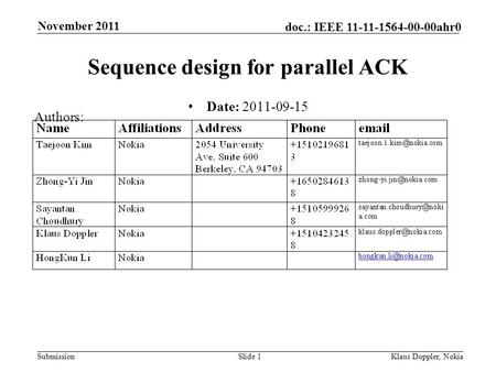 Submission doc.: IEEE 11-11-1564-00-00ahr0 November 2011 Klaus Doppler, NokiaSlide 1 Sequence design for parallel ACK Date: 2011-09-15 Authors: