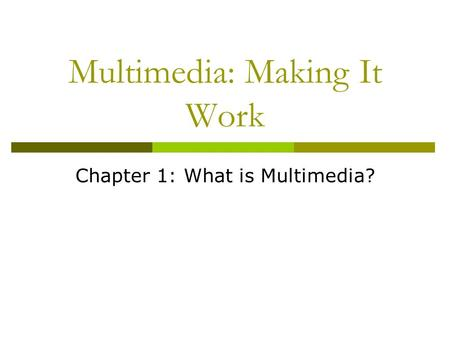 Multimedia: Making It Work Chapter 1: What is Multimedia?