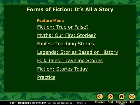 Fiction: True or False? Myths: Our First Stories? Fables: Teaching Stories Legends: Stories Based on History Folk Tales: Traveling Stories Fiction: Stories.
