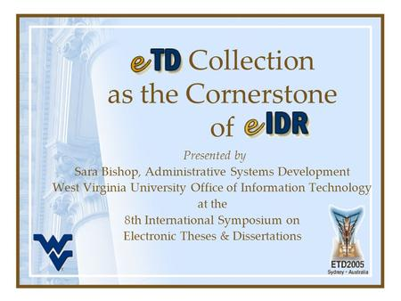 Collection as the Cornerstone of Presented by Sara Bishop, Administrative Systems Development West Virginia University Office of Information Technology.