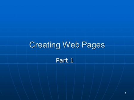 1 Creating Web Pages Part 1. 2 OVERVIEW: HTML-What is it? HyperText Markup Language, the authoring language used to create documents on the World Wide.