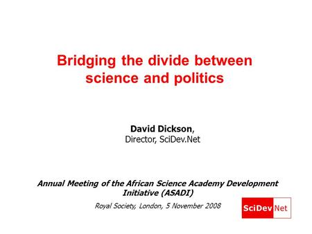 Bridging the divide between science and politics Annual Meeting of the African Science Academy Development Initiative (ASADI) Royal Society, London, 5.