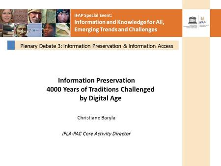 IFAP Special Event: Information and Knowledge for All, Emerging Trends and Challenges Information Preservation 4000 Years of Traditions Challenged by Digital.
