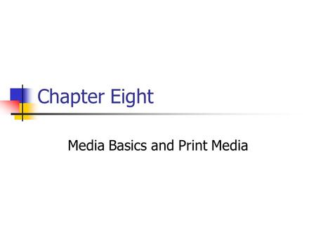 Chapter Eight Media Basics and Print Media. Prentice Hall, © 20098-2 When we talk about media, we are referring to the way messages are delivered, and.