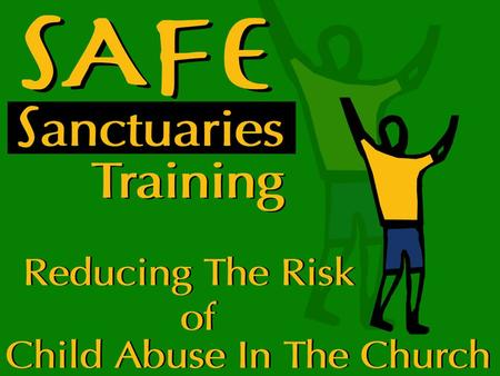 WHY SAFE SANCTUARIES ? Protect our children Protect our workers Protect the Church's assets for mission and ministry.