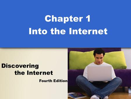 Fourth Edition Discovering the Internet Chapter 1 Into the Internet.