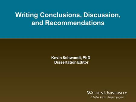 Writing Conclusions, Discussion, and Recommendations Kevin Schwandt, PhD Dissertation Editor.