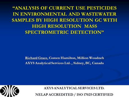 """ANALYSIS OF CURRENT USE PESTICIDES IN ENVIRONMENTAL AND WASTEWATER SAMPLES BY HIGH RESOLUTION GC WITH HIGH RESOLUTION MASS SPECTROMETRIC DETECTION"" Richard."