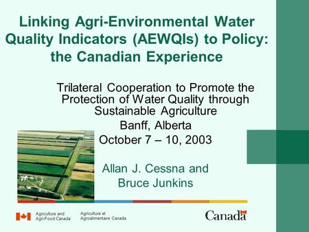 Linking Agri-Environmental Water Quality Indicators (AEWQIs) to Policy: the Canadian Experience Trilateral Cooperation to Promote the Protection of Water.